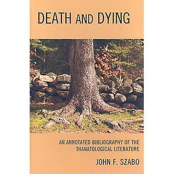 Death and Dying An Annotated Bibliography of the Thanatological Literature by Szabo & John F.