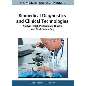 Biomedical Diagnostics and Clinical Technologies Applying HighPerformance Cluster and Grid Computing by Pereira & Manuela
