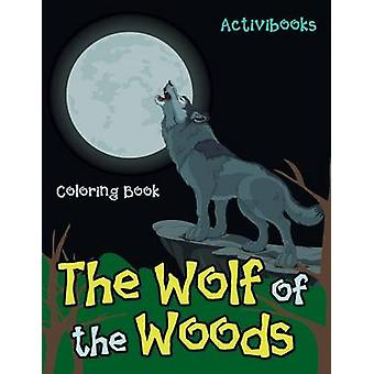 The Wolf of the Woods Coloring Book by Activibooks