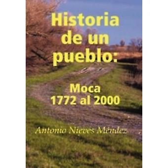 Historia de Un Pueblo Moca 1772 Al 2000 by Mndez & Antonio Nieves