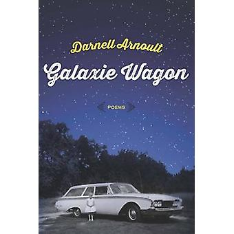 Galaxie Wagon Poems by Arnoult & Darnell