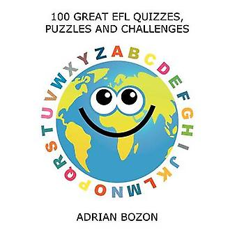 100 Great Efl Quizzes Puzzles and Challenges Stimulating Photocopiable Language Activities for Teaching English to Children and Young Learners of by Bozon & Adrian