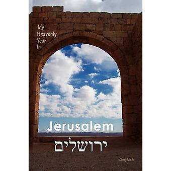 My Heavenly Year In Jerusalem by Zehr & Cheryl