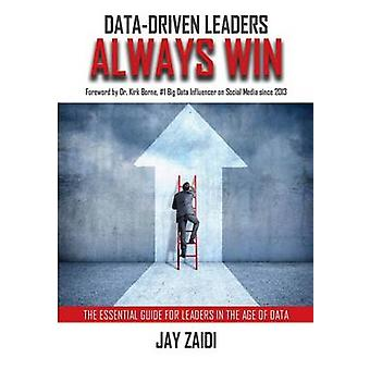 DataDriven Leaders Always Win An Essential Guide For Leaders In the Age of Data by Zaidi & Jay