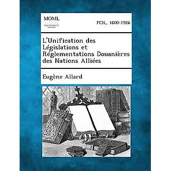 LUnification des Lgislations et Rglementations Douanires des Nations Allies by Allard & Eugne