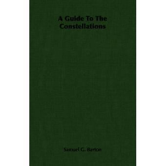 A Guide To The Constellations by Barton & Samuel G.
