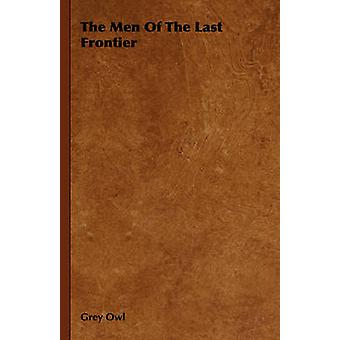 The Men Of The Last Frontier by Owl & Grey