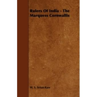 Rulers of India  The Marquess Cornwallis by SetonKarr & W. S.