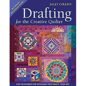 Drafting for the Creative Quilter Easy Techniques for Designing Your Quilts Your Way by Collins & Sally
