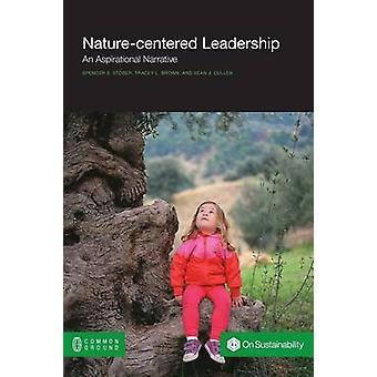 NatureCentered Leadership An Aspirational Narrative by Stober & Spencer S.