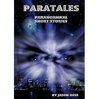 Paratales Paranormal Short Stories by Hess & Jason