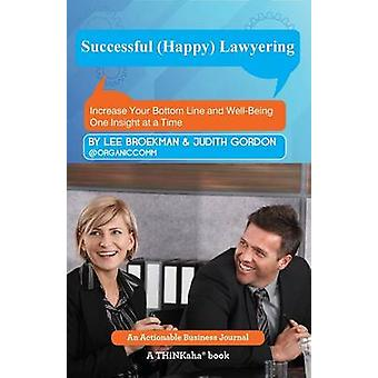 Successful Happy Lawyering Increase Your Bottom Line and WellBeing One Insight at a Time by Broekman & Lee