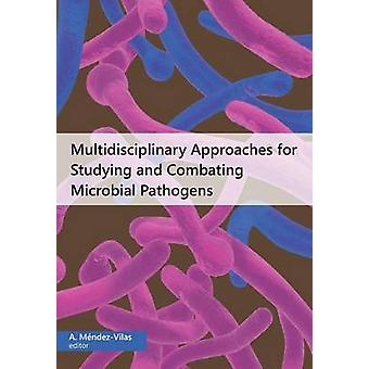 Multidisciplinary Approaches for Studying and Combating Microbial Pathogens by MendezVilas & A.
