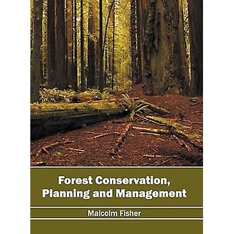 Forest Conservation Planning and Management by Fisher & Malcolm