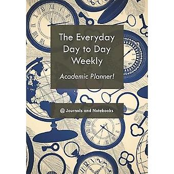 The everyday day to day weekly academic planner by Journals Notebooks