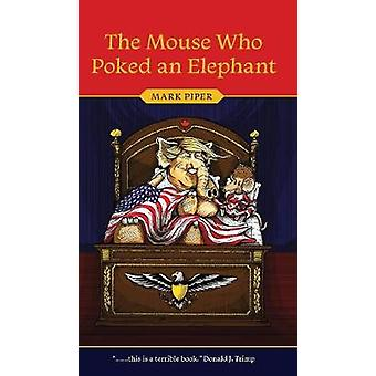 The Mouse Who Poked an Elephant by Piper & Mark