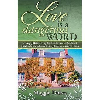 Love is a Dangerous Word A  story of Gods amazing love in action when a family and church walk into unknown territory to open a special care home by Dukes & Margaret