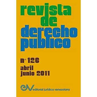 REVISTA DE DERECHO PBLICO Venezuela No. 126 AbrilJunio 2011 by BREWERCARAS & Allan R.