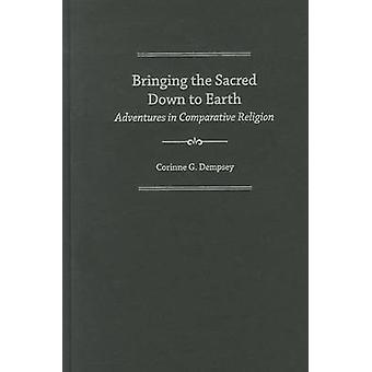 Bringing the Sacred Down to Earth - Adventures in Comparative Religion