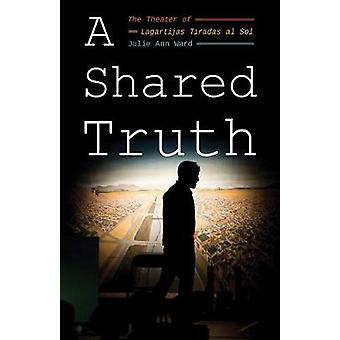 Shared Truth - A - The Theater of Lagartijas Tiradas al Sol by Julie A