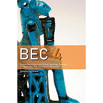 BEC 4 - Proceedings of the 4th British Egyptology Congress 2018 by Car