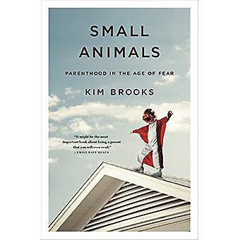 Small Animals - Parenthood in the Age of Fear by Kim Brooks - 97812500