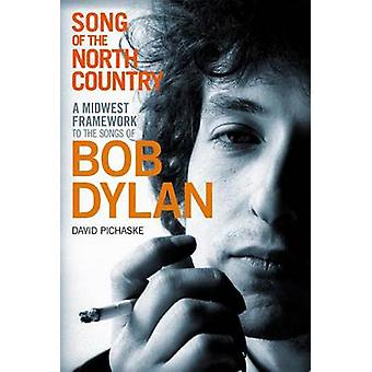 Song of the North Country - A Midwest Framework to the Songs of Bob Dy