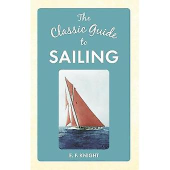 The Classic Guide to Sailing by E. F. Knight - 9781445642147 Book