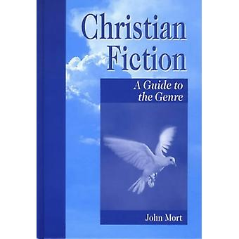 Christian Fiction - A Guide to the Genre by John Mort - 9781563088711