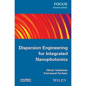 Dispersion Engineering for Integrated Nanophotonics by Olivier Vanbes