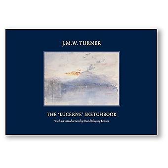 JMW Turner - The Lucerne Sketchbook by David Blayney Brown - 978184976