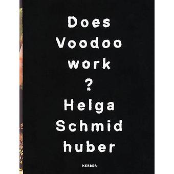Helga Schmidhuber - Does Voodoo Work? by Sibylle Berg - Alexander Klar