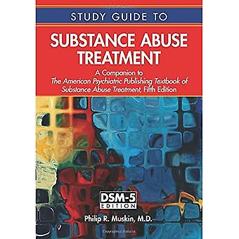 Study Guide to Substance Abuse Treatment: A Companion to the American Psychiatric Publishing Textbook of Substance...