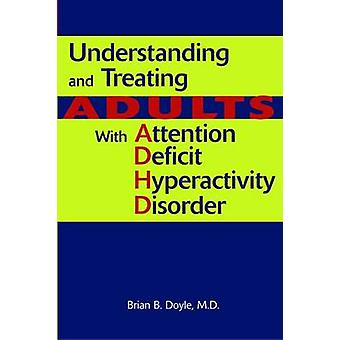 Understanding and Treating Adults with Attention Deficit Hyperactivit