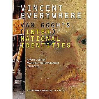 Vincent Everywhere - Van Gogh's (Inter)National Identities by Margriet