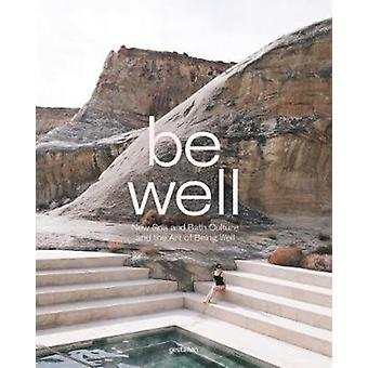Be Well  New Spa and Bath Culture and the Art of Being Well by Edited by Kari Molvar & Edited by Gestalten