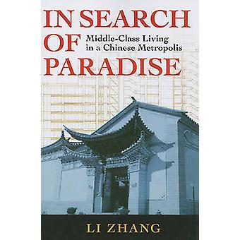 In Search of Paradise  MiddleClass Living in a Chinese Metropolis by Li Zhang