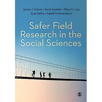 Safer Field Research in the Social Sciences  A Guide to Human and Digital Security in Hostile Environments by Jannis J Grimm & Kevin Koehler & Ellen M Lust & Ilyas Saliba & Isabell Schierenbeck