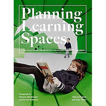 Planning Learning Spaces - A Practical Guide for Architects - Designer