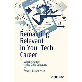 Remaining Relevant in Your Tech Career - When Change Is the Only Const