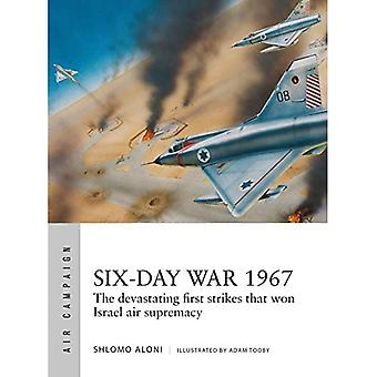 Six-Day War 1967: Operation� Focus and the 12 hours that changed the Middle East (Air Campaign)