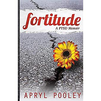 Fortitude - A Ptsd Memoir by Apryl E Pooley - 9780692730027 Book