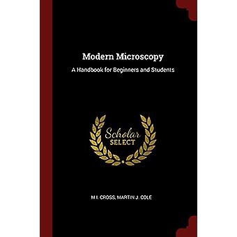 Modern Microscopy - A Handbook for Beginners and Students by M I Cross
