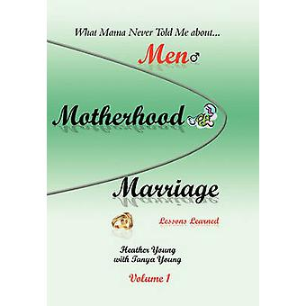 What Mama Never Told Me - About...Men - Motherhood and Marriage - Less