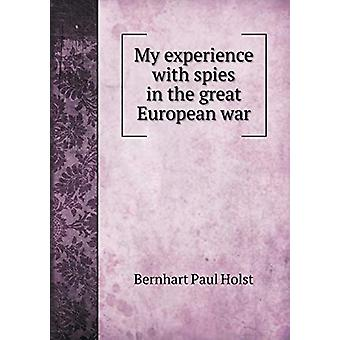 My Experience with Spies in the Great European War by Bernhart Paul H