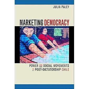 Marketing Democracy - Power & Social Movements in Post-Dictatorship Chile