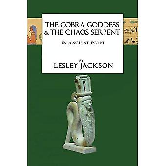 The Cobra Goddess & The Chaos Serpent: In Ancient Egypt