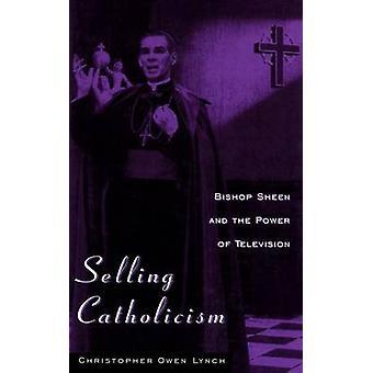 Vendre le catholicisme - L'évêque Sheen et le pouvoir de la télévision par Chri