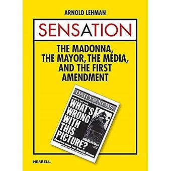 Sensation The Madonna the Mayor the Media and the First Amendment by Arnold Lehman