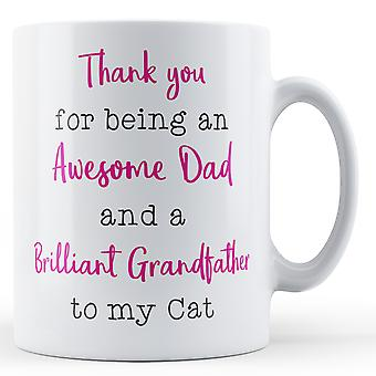 Thank you for being an Awesome Dad and a Brilliant Grandfather to my Cat - Printed Mug